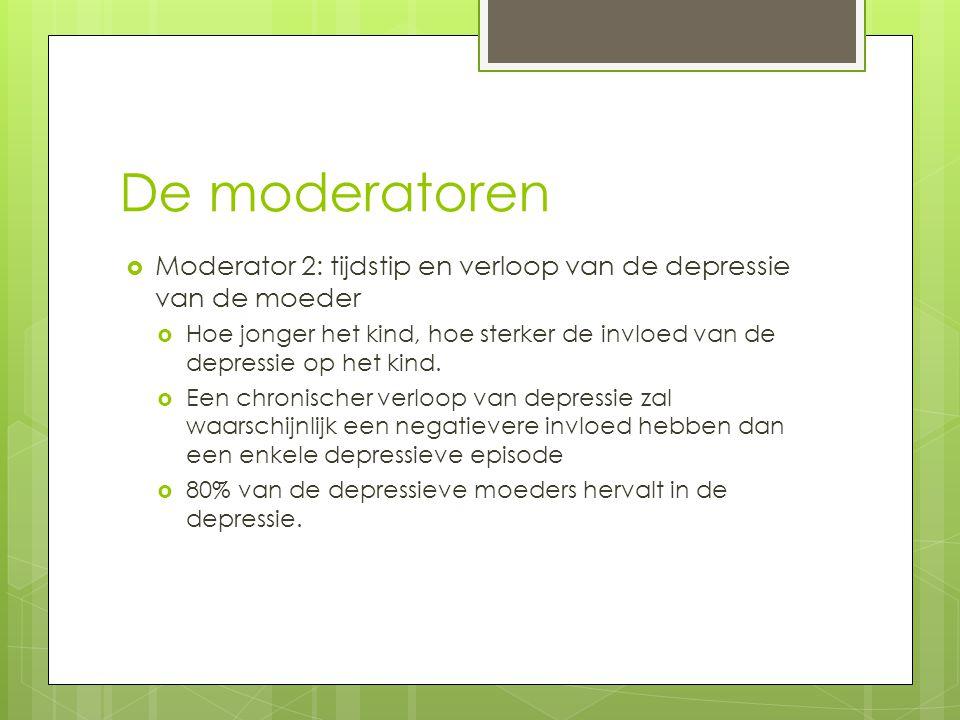 De moderatoren Moderator 2: tijdstip en verloop van de depressie van de moeder.