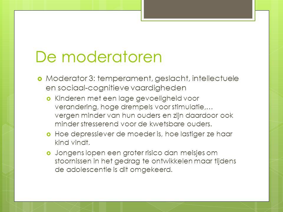 De moderatoren Moderator 3: temperament, geslacht, intellectuele en sociaal-cognitieve vaardigheden.