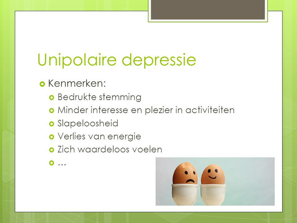 Unipolaire depressie Kenmerken: Bedrukte stemming