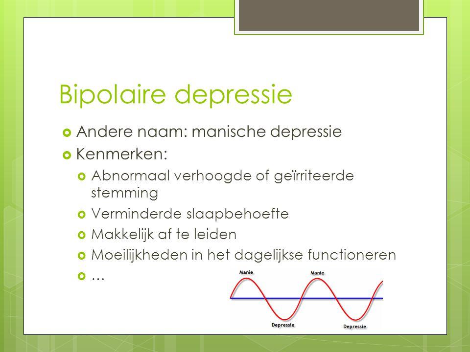 Bipolaire depressie Andere naam: manische depressie Kenmerken: