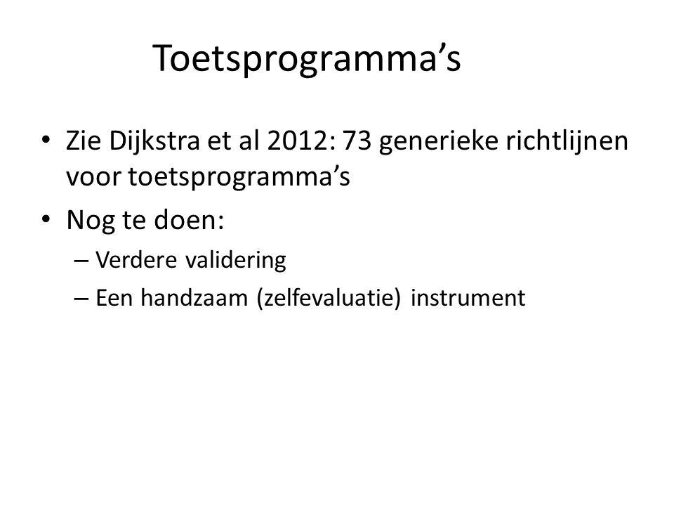 Toetsprogramma's Zie Dijkstra et al 2012: 73 generieke richtlijnen voor toetsprogramma's. Nog te doen: