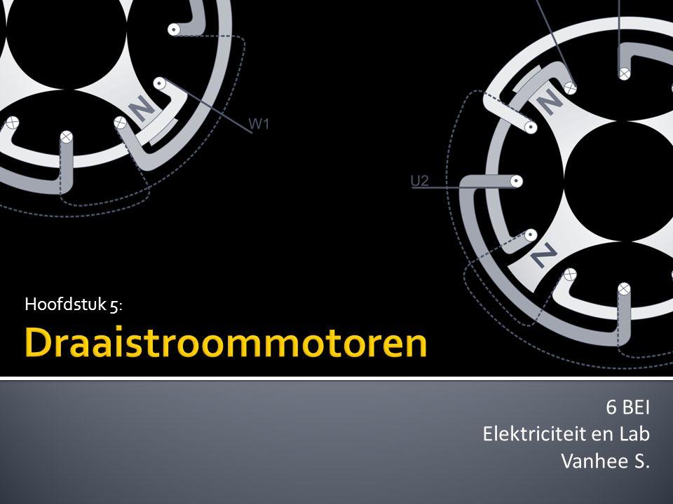 Hoofdstuk 5: Draaistroommotoren 6 BEI Elektriciteit en Lab Vanhee S.