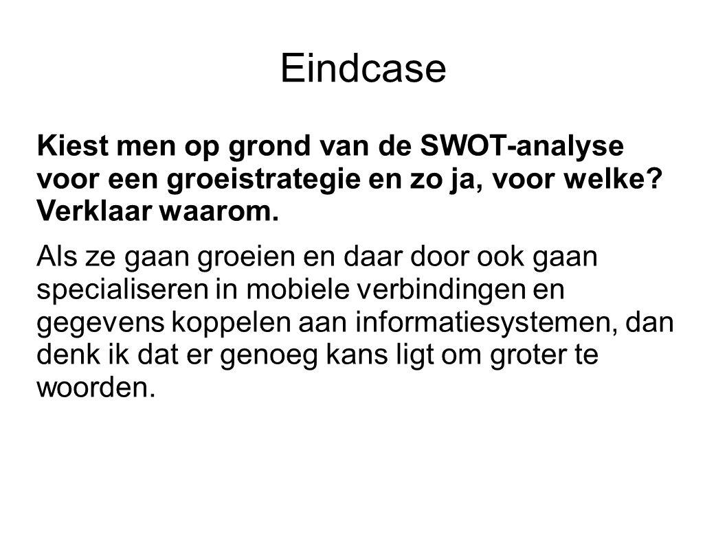 Eindcase Kiest men op grond van de SWOT-analyse voor een groeistrategie en zo ja, voor welke Verklaar waarom.