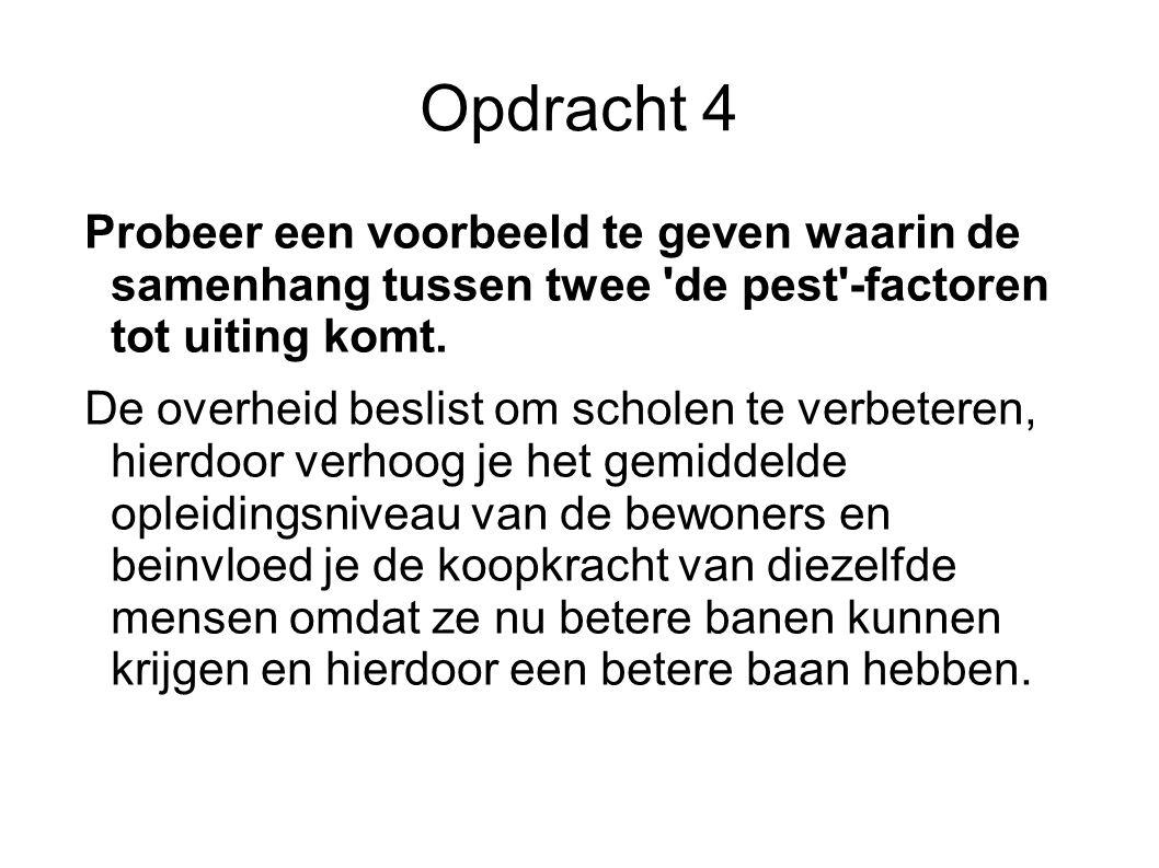 Opdracht 4 Probeer een voorbeeld te geven waarin de samenhang tussen twee de pest -factoren tot uiting komt.