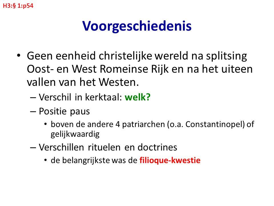 H3:§ 1:p54 Voorgeschiedenis. Geen eenheid christelijke wereld na splitsing Oost- en West Romeinse Rijk en na het uiteen vallen van het Westen.