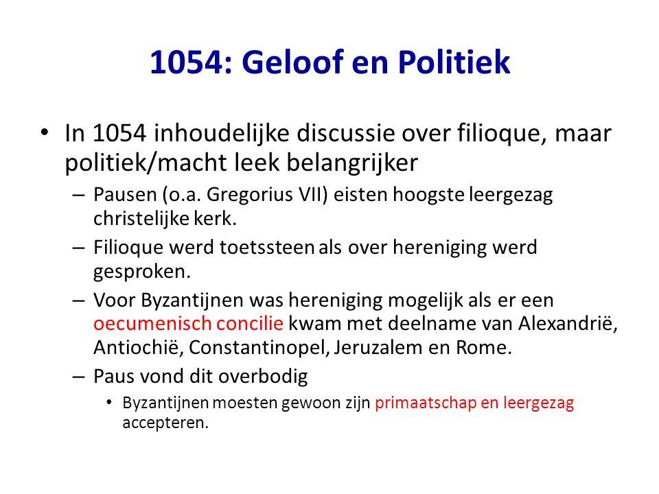 1054: Geloof en Politiek In 1054 inhoudelijke discussie over filioque, maar politiek/macht leek belangrijker.
