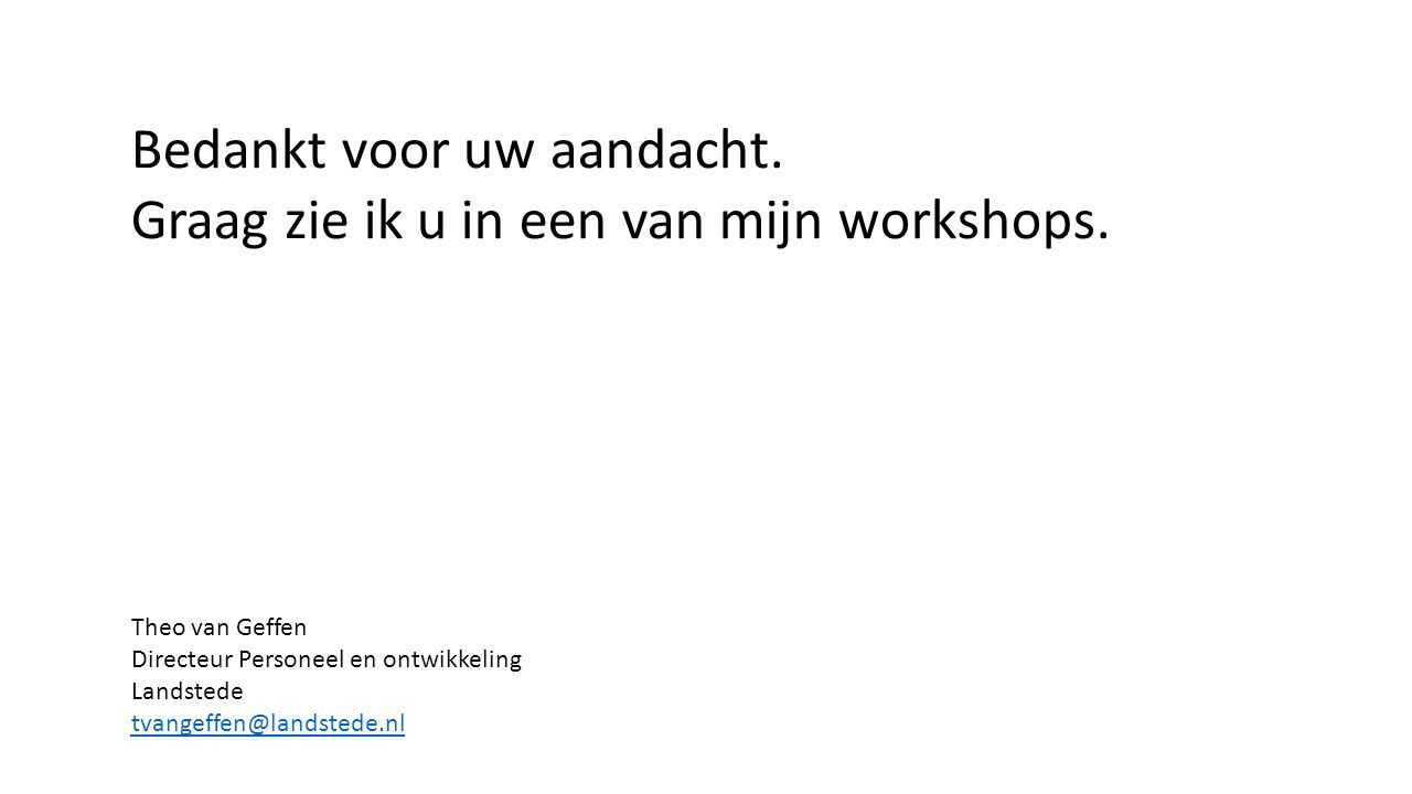 Bedankt voor uw aandacht. Graag zie ik u in een van mijn workshops.
