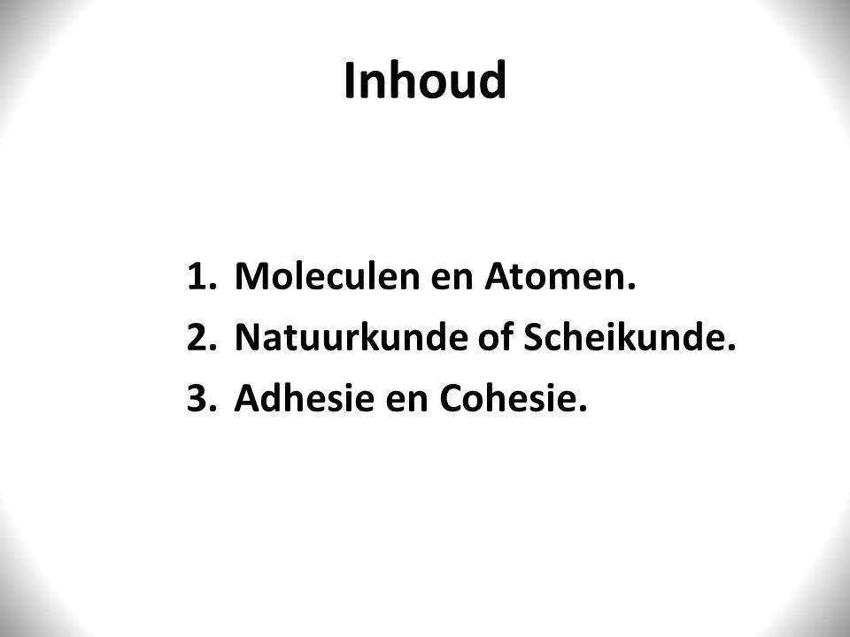 Inhoud Moleculen en Atomen. Natuurkunde of Scheikunde.