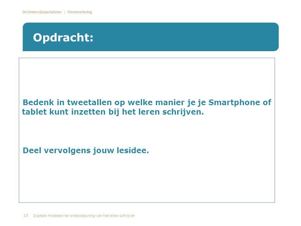 Opdracht: Bedenk in tweetallen op welke manier je je Smartphone of tablet kunt inzetten bij het leren schrijven.