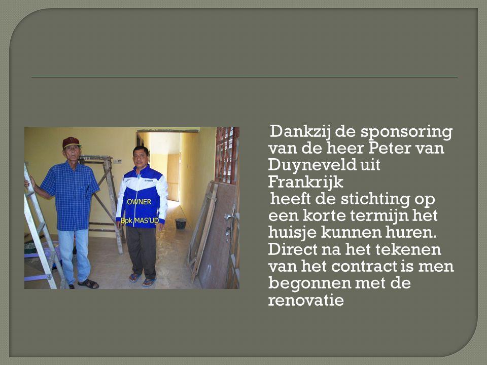 Dankzij de sponsoring van de heer Peter van Duyneveld uit Frankrijk heeft de stichting op een korte termijn het huisje kunnen huren.