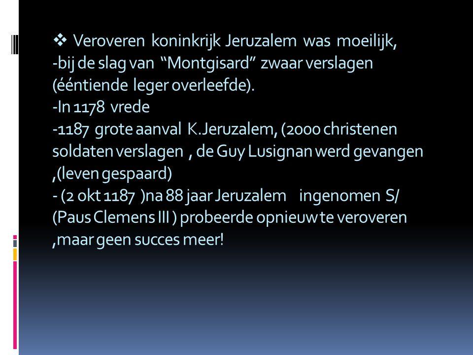 Veroveren koninkrijk Jeruzalem was moeilijk, -bij de slag van Montgisard'' zwaar verslagen (ééntiende leger overleefde).