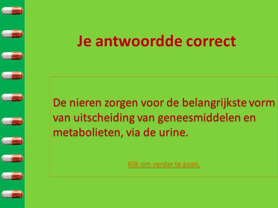 Je antwoordde correct De nieren zorgen voor de belangrijkste vorm van uitscheiding van geneesmiddelen en metabolieten, via de urine.