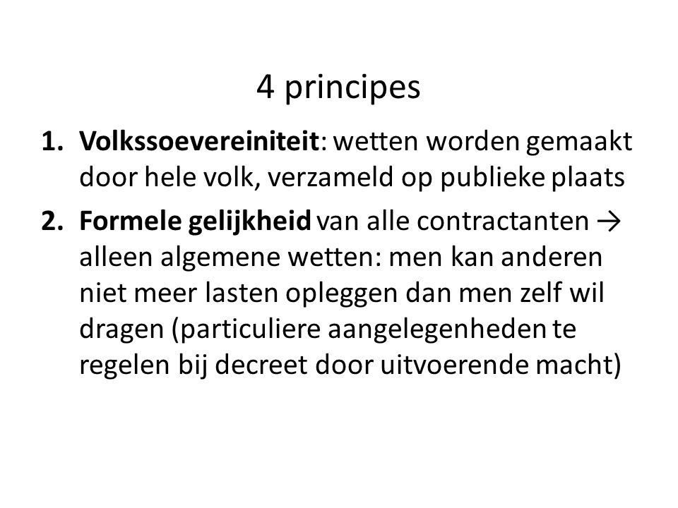 4 principes Volkssoevereiniteit: wetten worden gemaakt door hele volk, verzameld op publieke plaats.