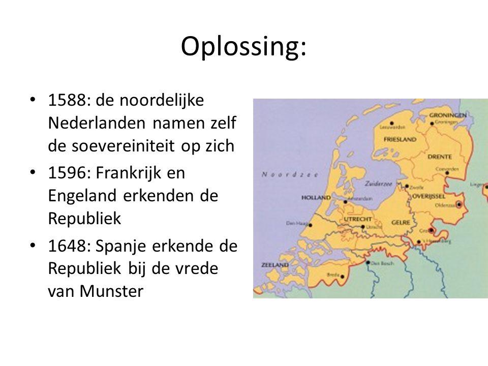 Oplossing: 1588: de noordelijke Nederlanden namen zelf de soevereiniteit op zich. 1596: Frankrijk en Engeland erkenden de Republiek.
