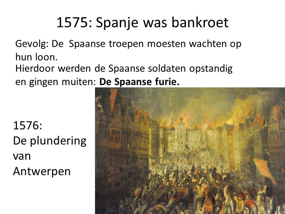 1575: Spanje was bankroet 1576: De plundering van Antwerpen