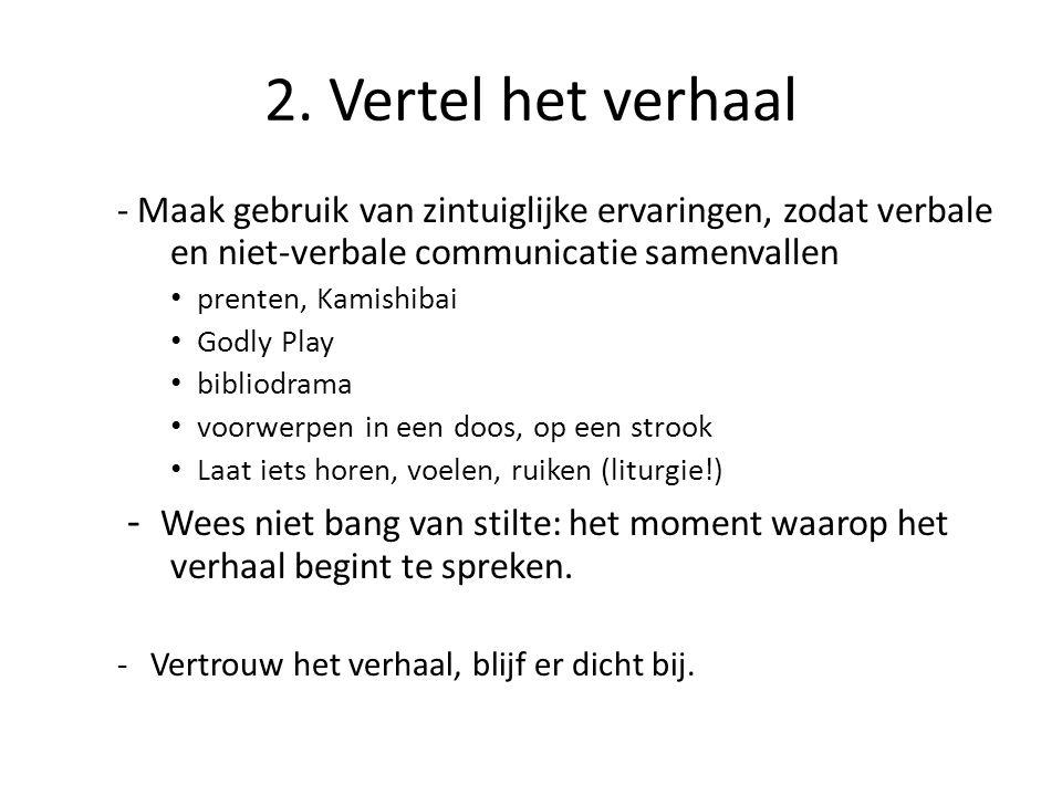 2. Vertel het verhaal - Maak gebruik van zintuiglijke ervaringen, zodat verbale en niet-verbale communicatie samenvallen.