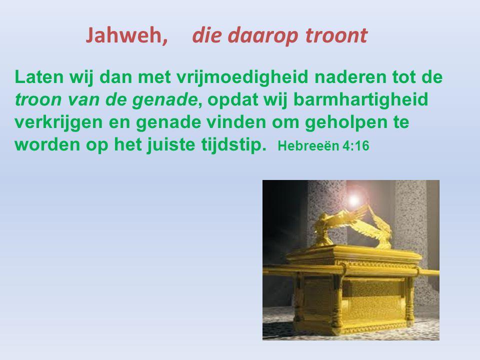 Jahweh, die daarop troont