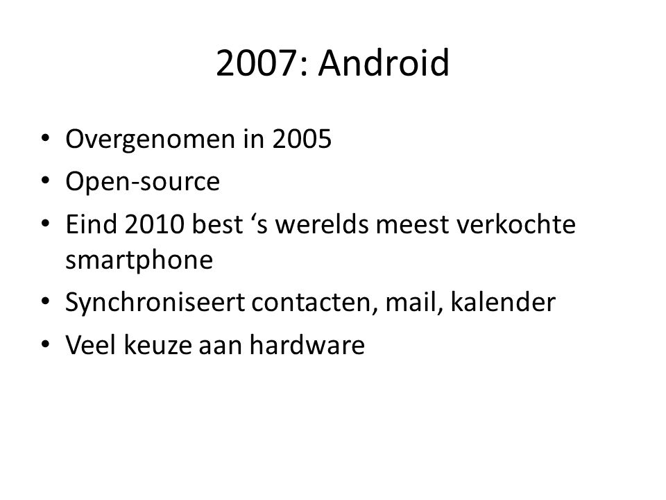 2007: Android Overgenomen in 2005 Open-source