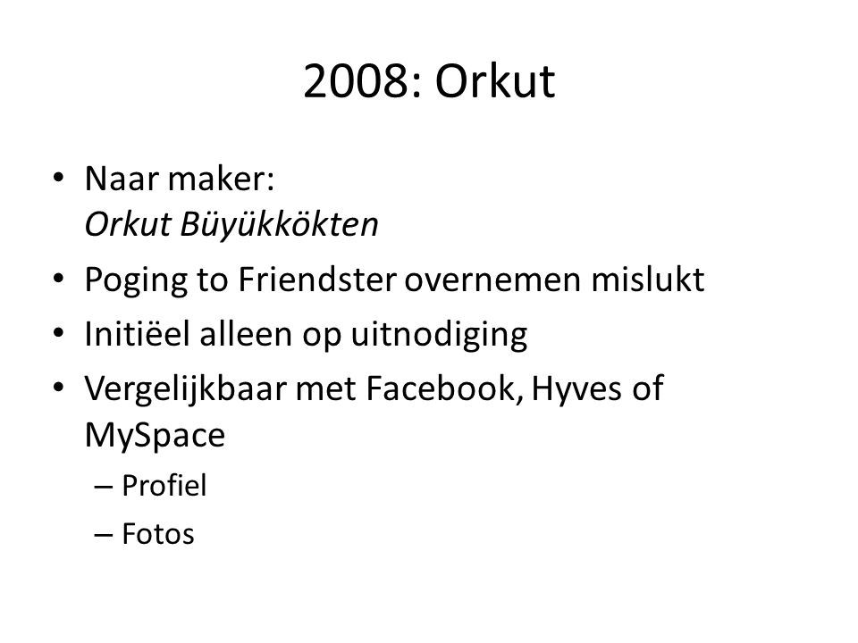 2008: Orkut Naar maker: Orkut Büyükkökten