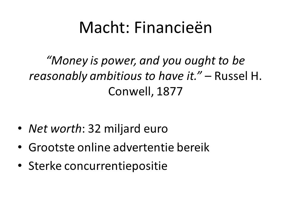 Macht: Financieën Money is power, and you ought to be reasonably ambitious to have it. – Russel H. Conwell, 1877.