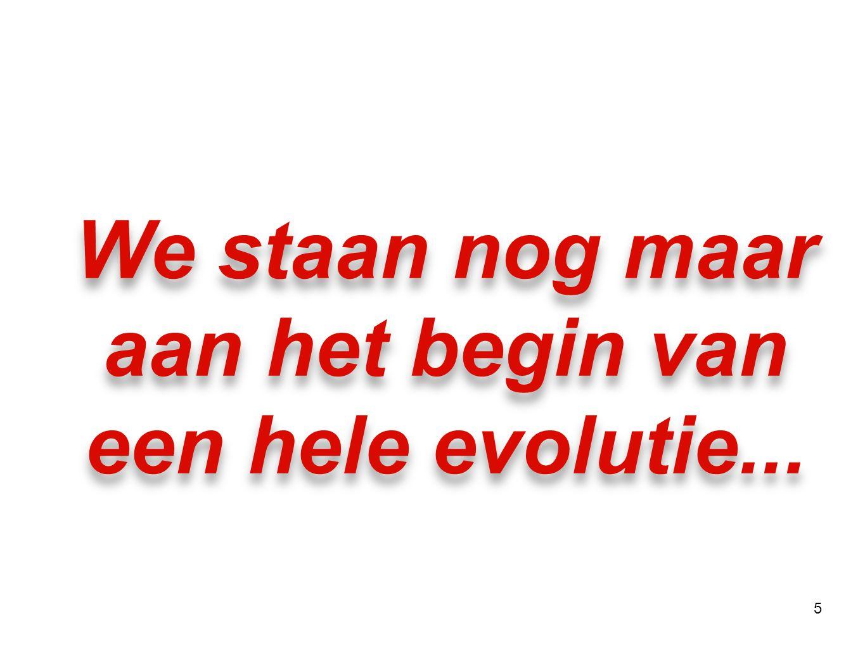 We staan nog maar aan het begin van een hele evolutie...