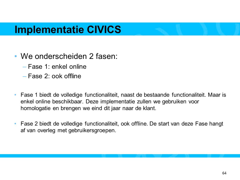 Implementatie CIVICS We onderscheiden 2 fasen: Fase 1: enkel online