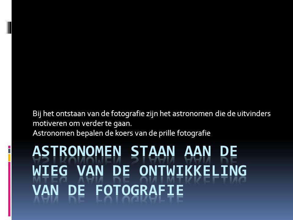 Astronomen staan aan de wieg van de ontwikkeling van de fotografie
