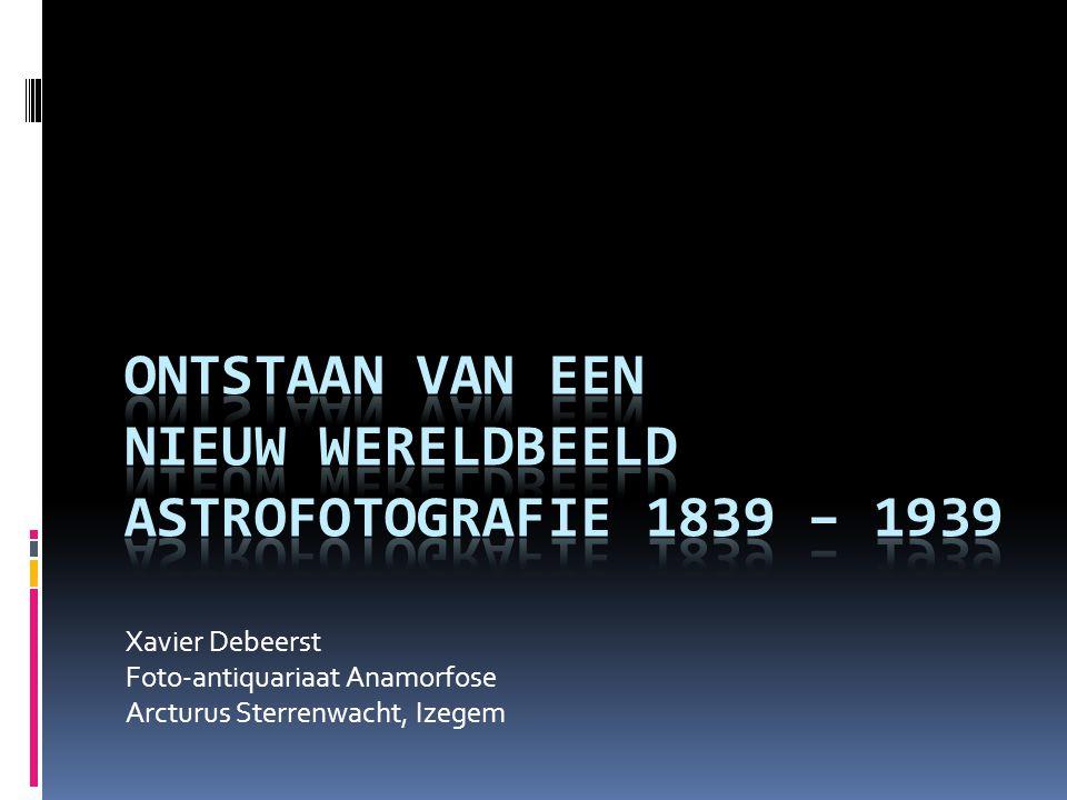 ontstaan van een nieuw wereldbeeld Astrofotografie 1839 – 1939