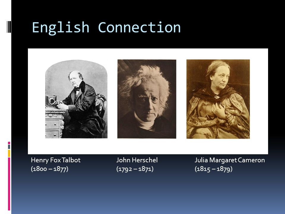 English Connection Henry Fox Talbot John Herschel Julia Margaret Cameron.