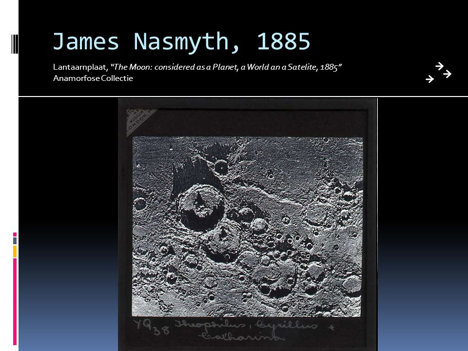 James Nasmyth, 1885 Lantaarnplaat, The Moon: considered as a Planet, a World an a Satelite, 1885 Anamorfose Collectie.