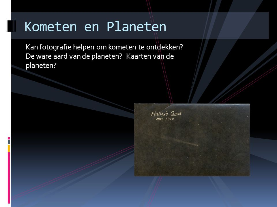 Kometen en Planeten Kan fotografie helpen om kometen te ontdekken.