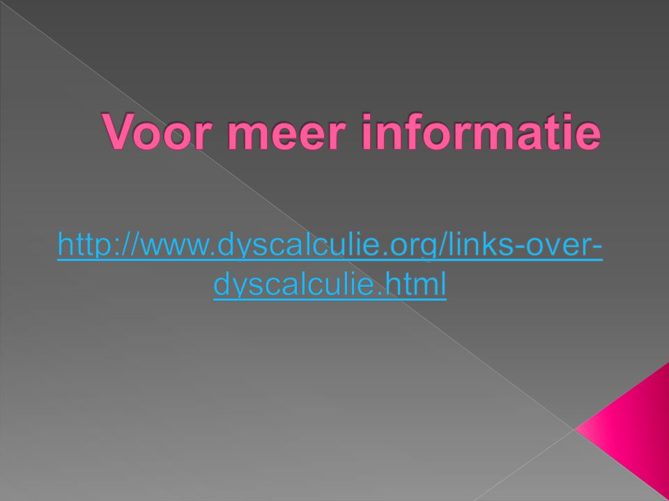Voor meer informatie http://www.dyscalculie.org/links-over-dyscalculie.html