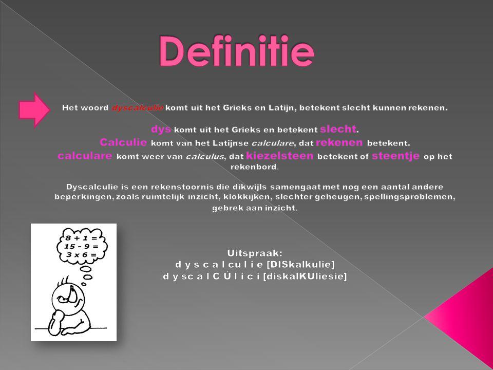 Definitie Het woord dyscalculie komt uit het Grieks en Latijn, betekent slecht kunnen rekenen.