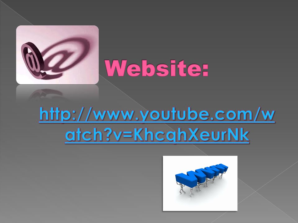 Website: http://www.youtube.com/watch v=KhcqhXeurNk