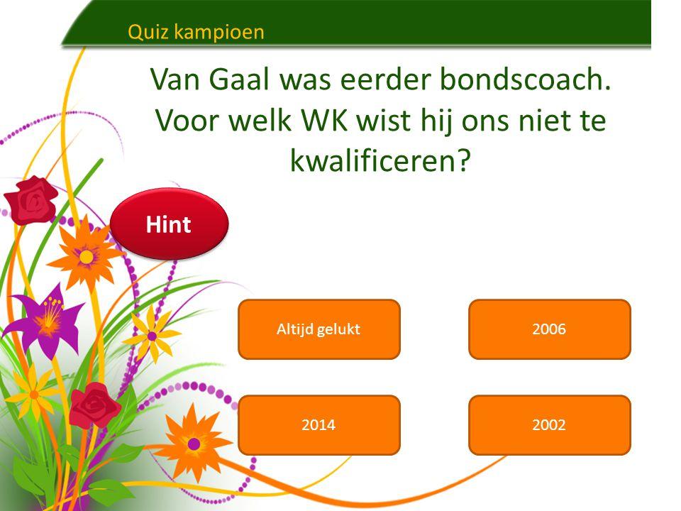 Quiz kampioen Van Gaal was eerder bondscoach. Voor welk WK wist hij ons niet te kwalificeren Hint.
