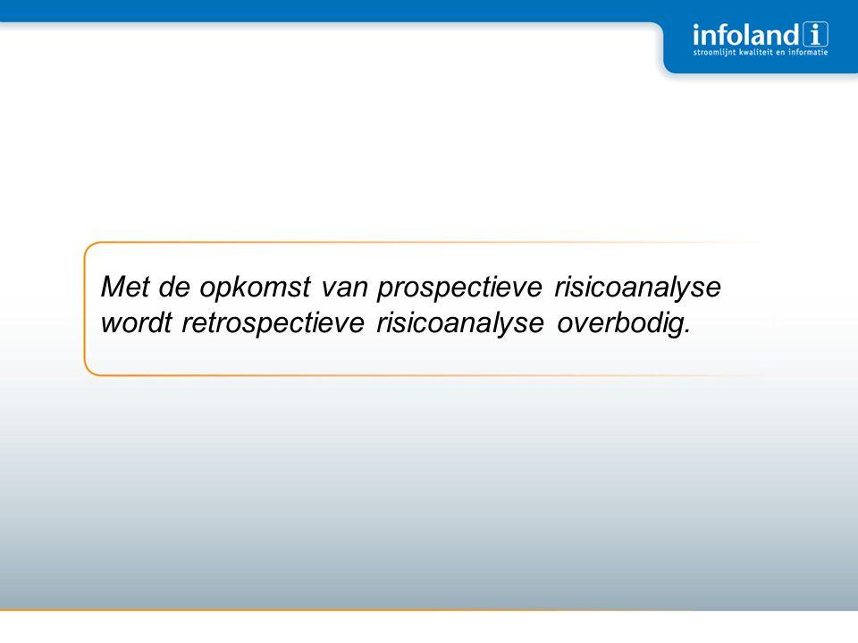 Met de opkomst van prospectieve risicoanalyse wordt retrospectieve risicoanalyse overbodig.