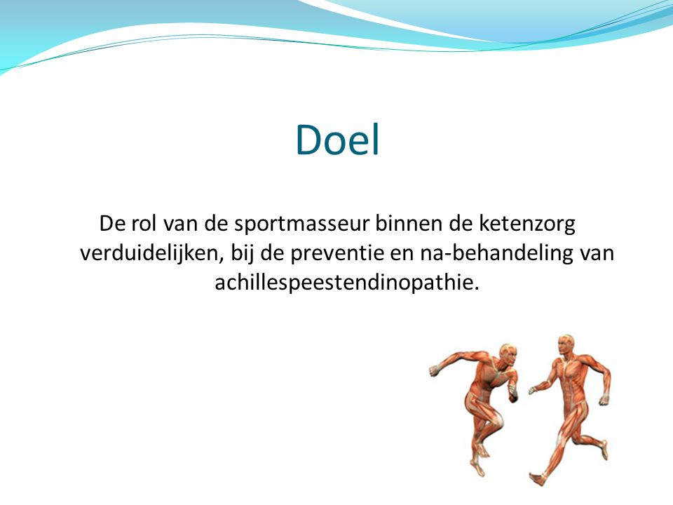 Doel De rol van de sportmasseur binnen de ketenzorg verduidelijken, bij de preventie en na-behandeling van achillespeestendinopathie.