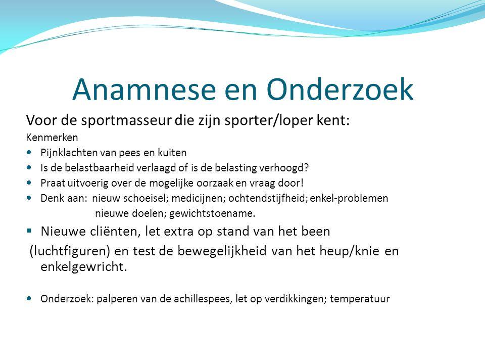 Anamnese en Onderzoek Voor de sportmasseur die zijn sporter/loper kent: Kenmerken. Pijnklachten van pees en kuiten.