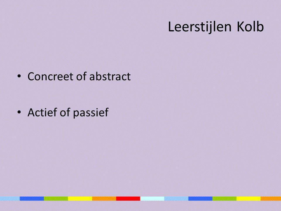Leerstijlen Kolb Concreet of abstract Actief of passief