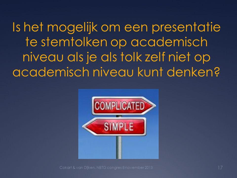 Is het mogelijk om een presentatie te stemtolken op academisch niveau als je als tolk zelf niet op academisch niveau kunt denken