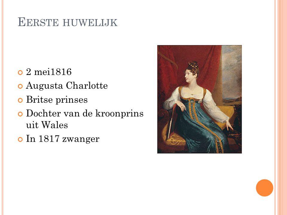Eerste huwelijk 2 mei1816 Augusta Charlotte Britse prinses