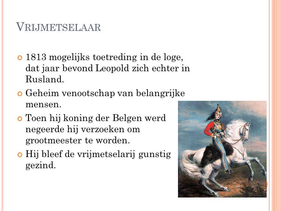 Vrijmetselaar 1813 mogelijks toetreding in de loge, dat jaar bevond Leopold zich echter in Rusland.