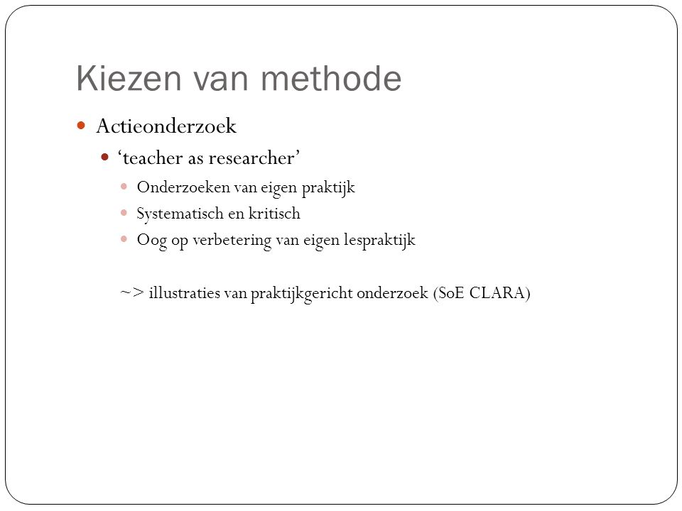 Kiezen van methode Actieonderzoek 'teacher as researcher'