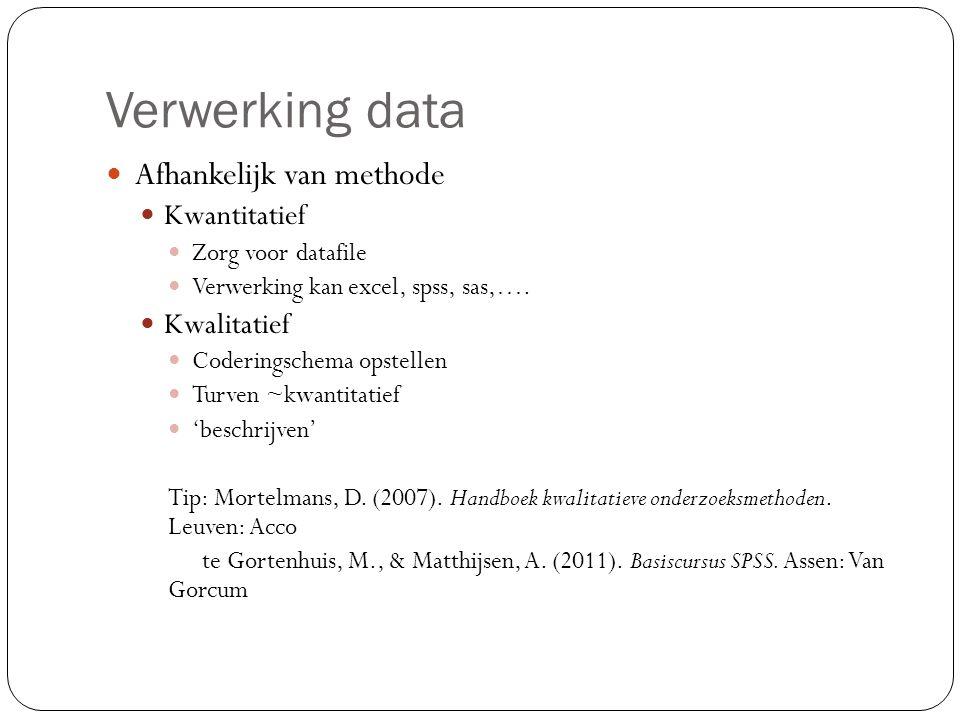Verwerking data Afhankelijk van methode Kwantitatief Kwalitatief