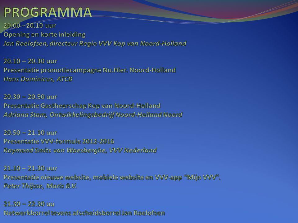 Programma 20.00 - 20.10 uur Opening en korte inleiding Jan Roelofsen, directeur Regio VVV Kop van Noord-Holland 20.10 – 20.30 uur Presentatie promotiecampagne Nu.Hier.
