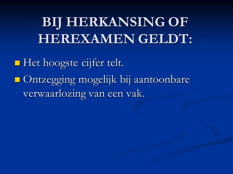 BIJ HERKANSING OF HEREXAMEN GELDT:
