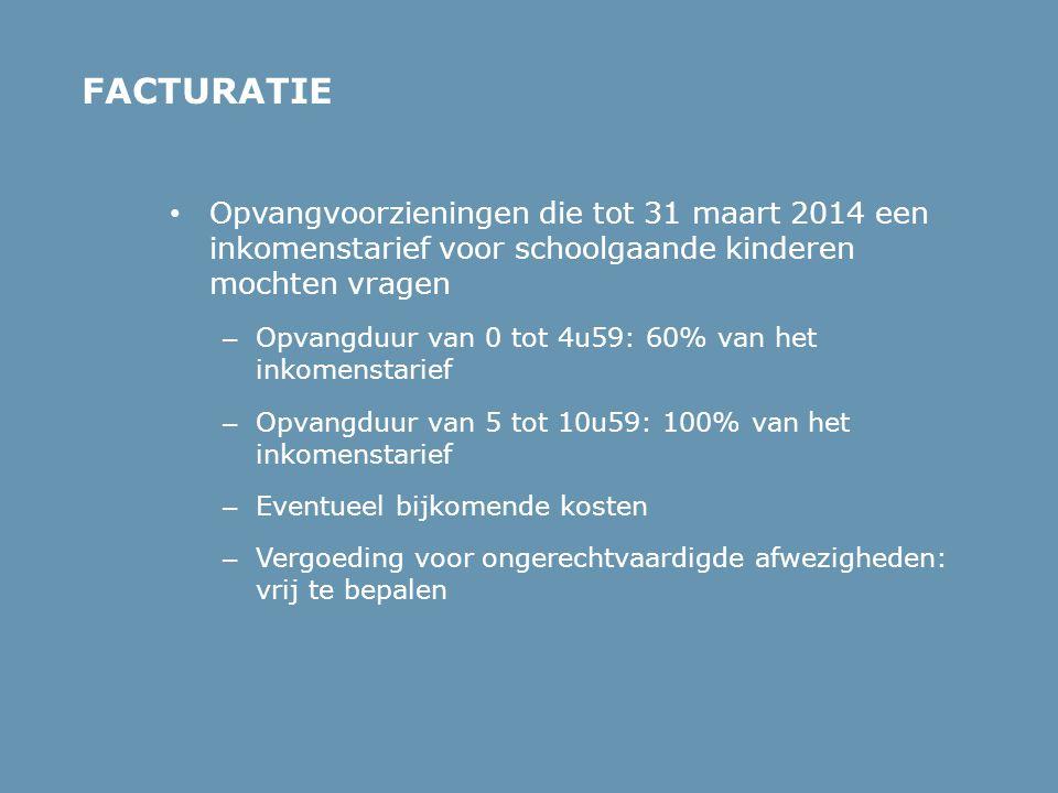 FACTURATIE Opvangvoorzieningen die tot 31 maart 2014 een inkomenstarief voor schoolgaande kinderen mochten vragen.