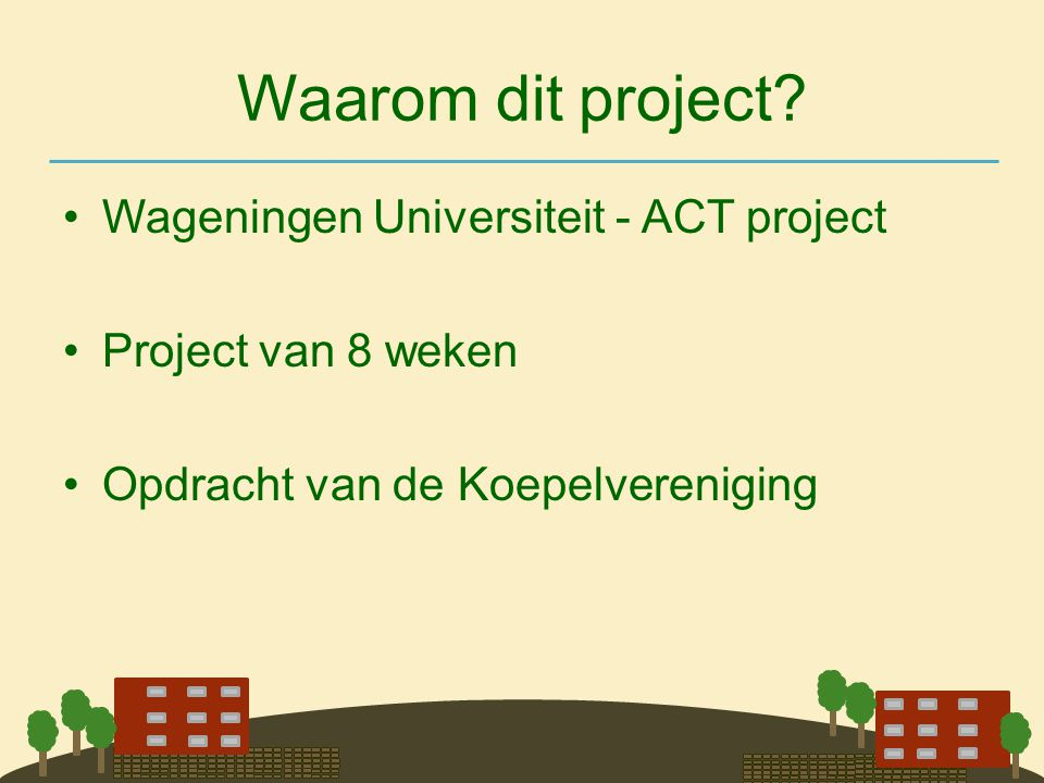 Waarom dit project Wageningen Universiteit - ACT project