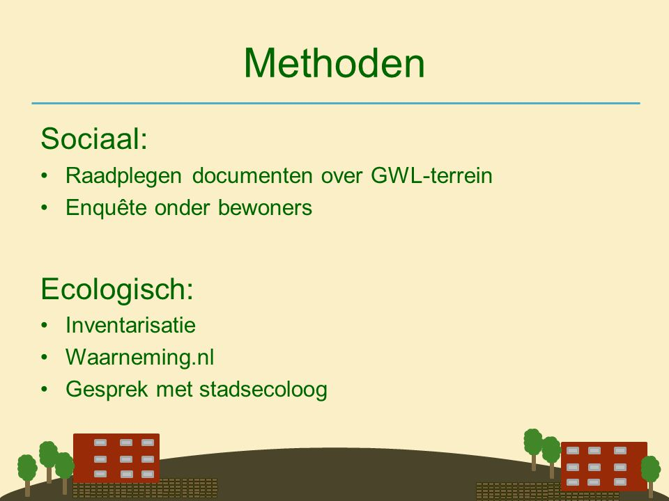 Methoden Sociaal: Ecologisch: Raadplegen documenten over GWL-terrein