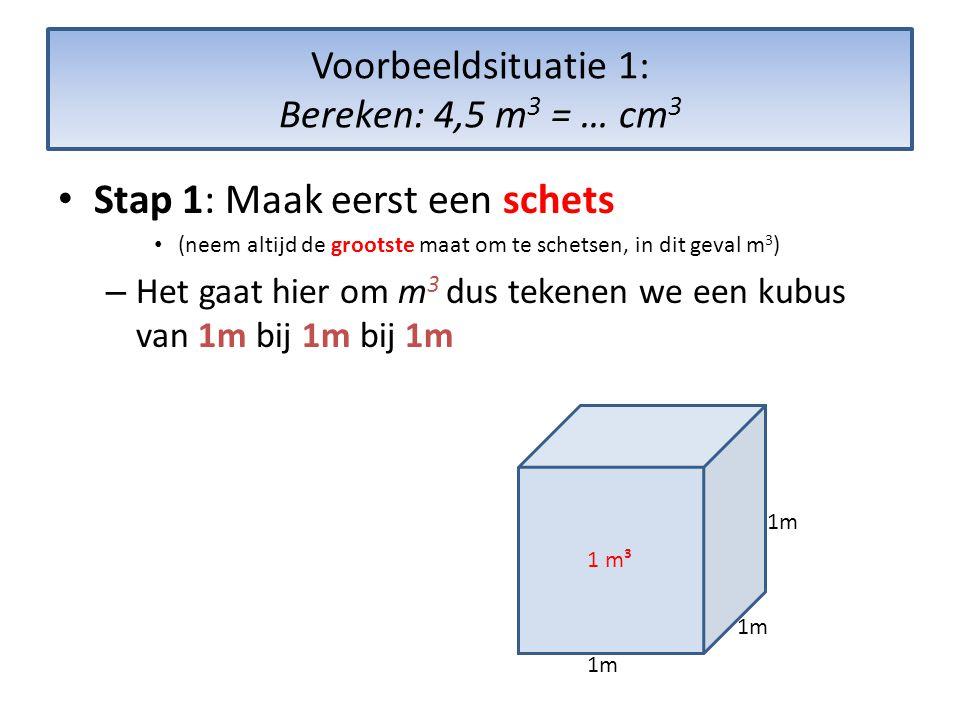 Voorbeeldsituatie 1: Bereken: 4,5 m3 = … cm3